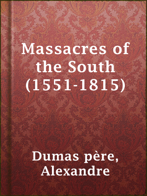 Title details for Massacres of the South (1551-1815) by Alexandre Dumas père - Available