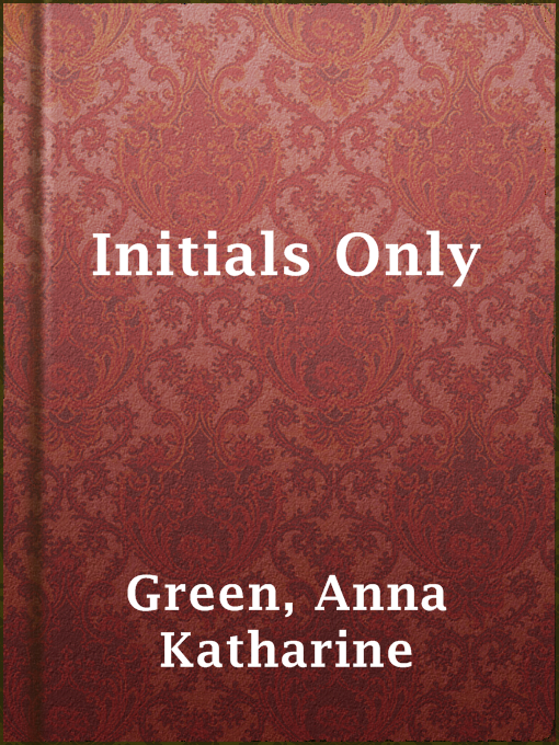 Title details for Initials Only by Anna Katharine Green - Available
