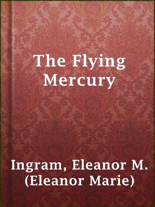 Title details for The Flying Mercury by Eleanor M. (Eleanor Marie) Ingram - Wait list
