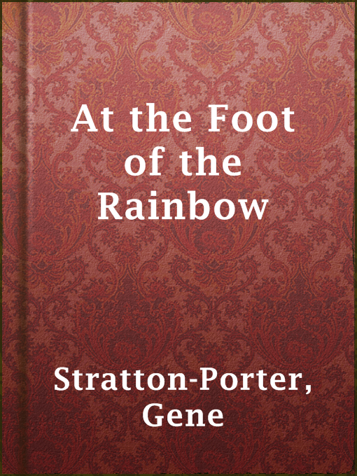 Title details for At the Foot of the Rainbow by Gene Stratton-Porter - Available