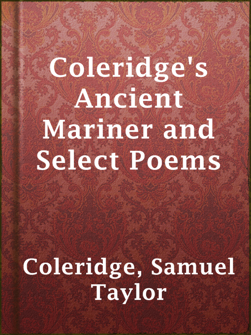 Title details for Coleridge's Ancient Mariner and Select Poems by Samuel Taylor Coleridge - Available