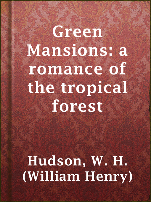 Title details for Green Mansions: a romance of the tropical forest by W. H. (William Henry) Hudson - Wait list