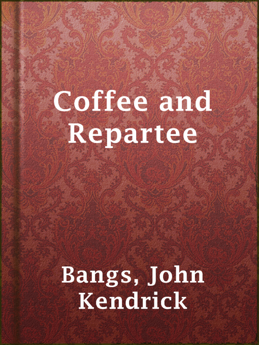 Title details for Coffee and Repartee by John Kendrick Bangs - Available