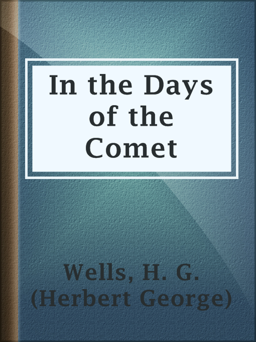 Title details for In the Days of the Comet by H. G. (Herbert George) Wells - Wait list