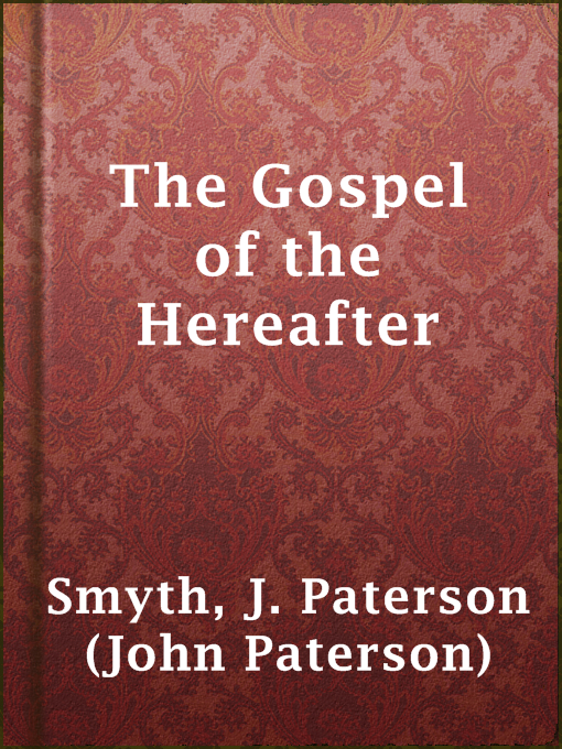 Title details for The Gospel of the Hereafter by J. Paterson (John Paterson) Smyth - Wait list