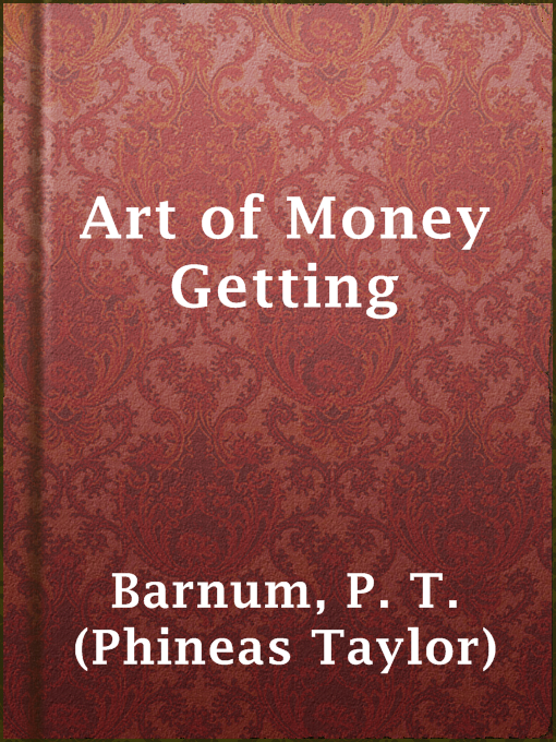 Title details for Art of Money Getting by P. T. (Phineas Taylor) Barnum - Available