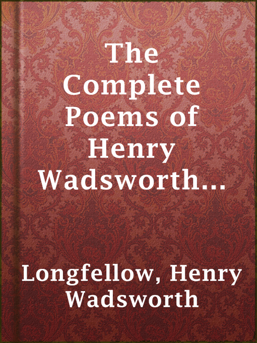 Title Details For The Complete Poems Of Henry Wadsworth Longfellow By
