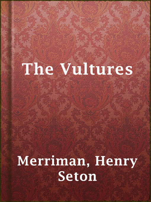 Title details for The Vultures by Henry Seton Merriman - Wait list