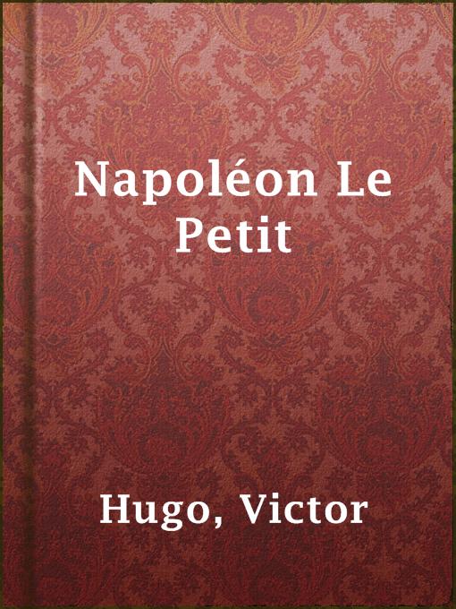 Title details for Napoléon Le Petit by Victor Hugo - Available