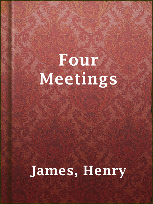 Title details for Four Meetings by Henry James - Available