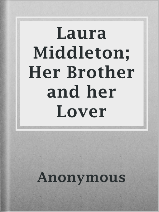 Title details for Laura Middleton; Her Brother and her Lover by Anonymous - Available