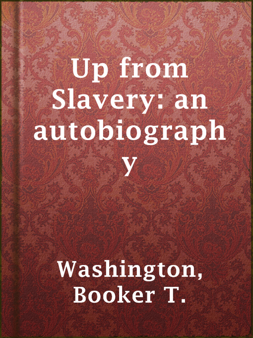 Title details for Up from Slavery: an autobiography by Booker T. Washington - Available