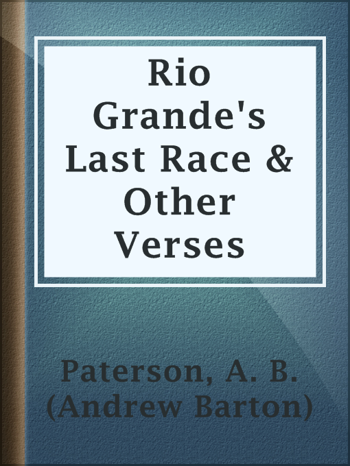 Title details for Rio Grande's Last Race & Other Verses by A. B. (Andrew Barton) Paterson - Available