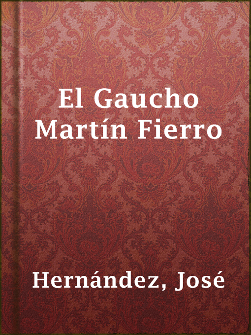 Title details for El Gaucho Martín Fierro by José Hernández - Available