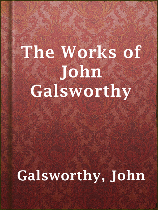 Title details for The Works of John Galsworthy by John Galsworthy - Available