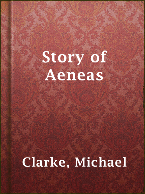 Title details for Story of Aeneas by Michael Clarke - Available
