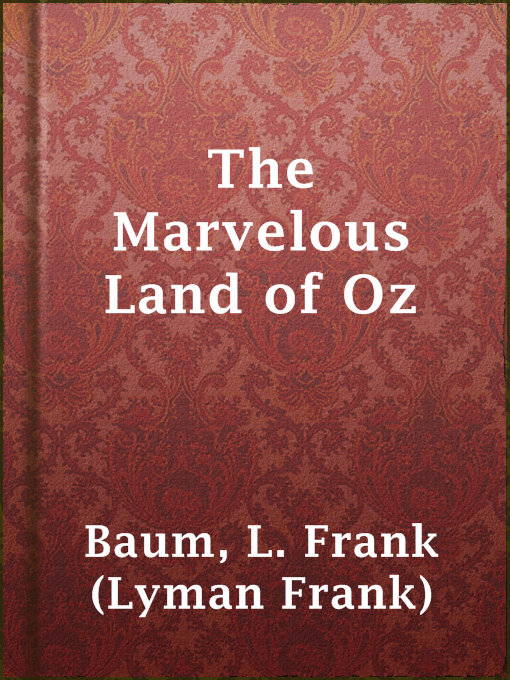 Title details for The Marvelous Land of Oz by L. Frank (Lyman Frank) Baum - Available