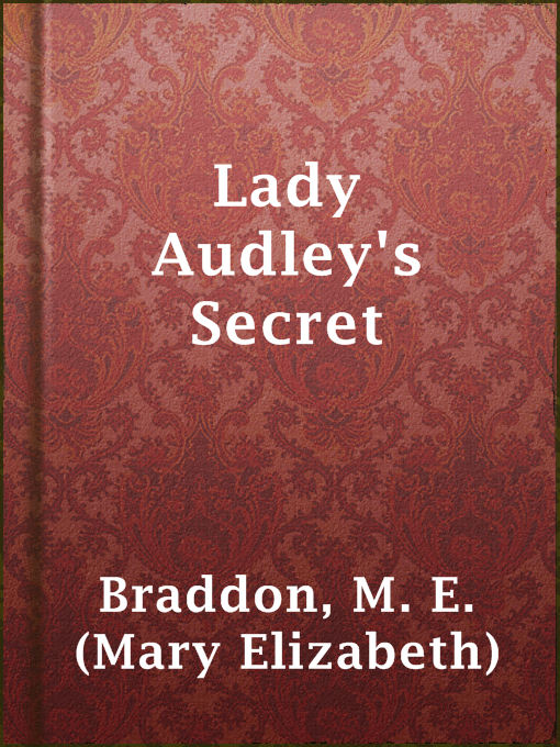 Title details for Lady Audley's Secret by M. E. (Mary Elizabeth) Braddon - Available