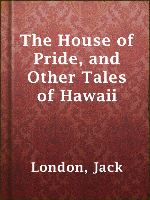 Title details for The House of Pride, and Other Tales of Hawaii by Jack London - Available