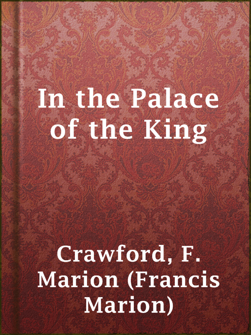Title details for In the Palace of the King by F. Marion (Francis Marion) Crawford - Available