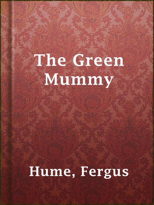 Title details for The Green Mummy by Fergus Hume - Available