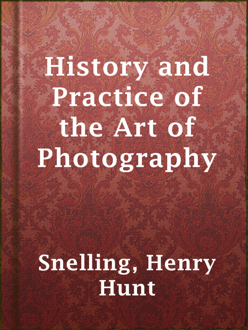 Title details for History and Practice of the Art of Photography by Henry Hunt Snelling - Available