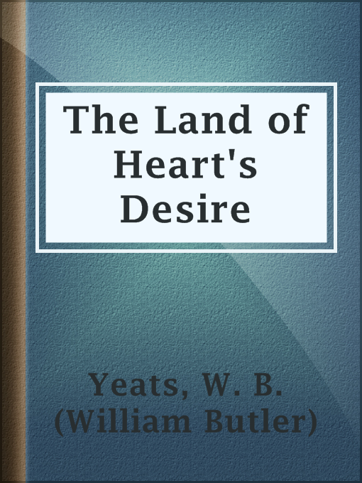 Title details for The Land of Heart's Desire by W. B. (William Butler) Yeats - Available