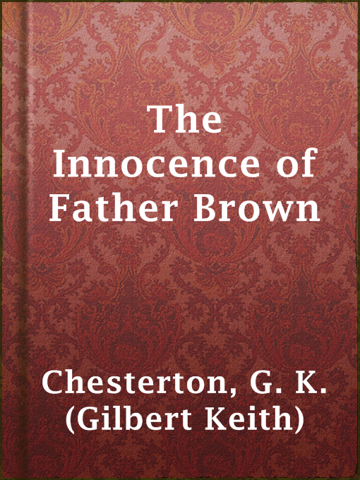 Title details for The Innocence of Father Brown by G. K. (Gilbert Keith) Chesterton - Wait list