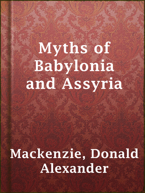 Title details for Myths of Babylonia and Assyria by Donald Alexander Mackenzie - Available
