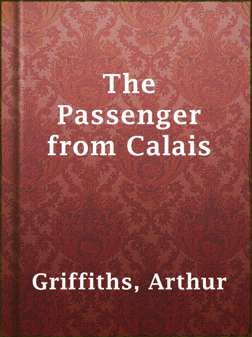 Title details for The Passenger from Calais by Arthur Griffiths - Available