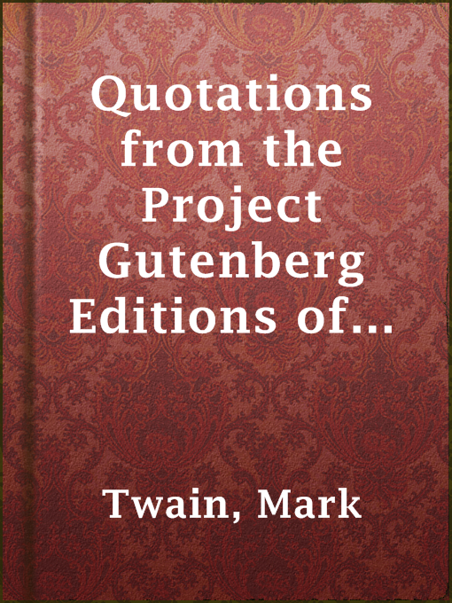 Title details for Quotations from the Project Gutenberg Editions of the Works of Mark Twain by Mark Twain - Available