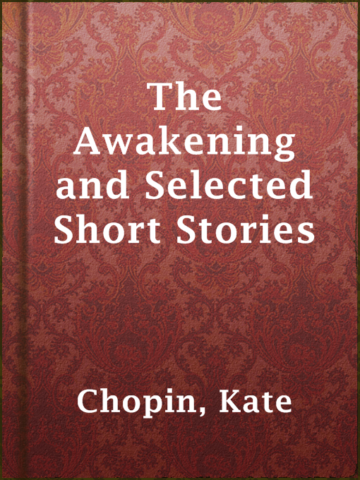 Title details for The Awakening and Selected Short Stories by Kate Chopin - Available