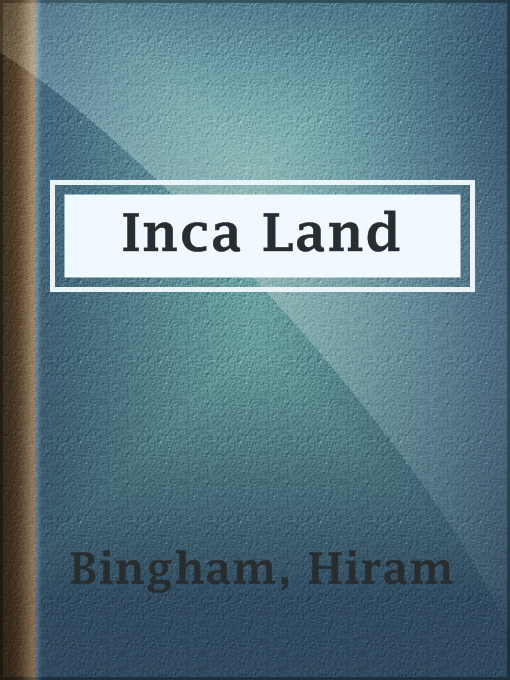 Title details for Inca Land by Hiram Bingham - Available