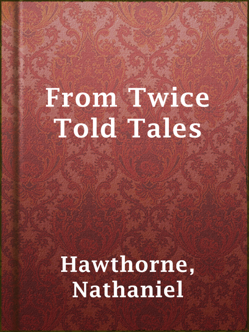 Title details for From Twice Told Tales by Nathaniel Hawthorne - Available