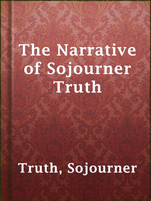 Title details for The Narrative of Sojourner Truth by Sojourner Truth - Available