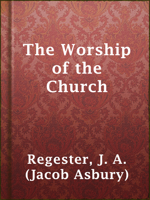 Title details for The Worship of the Church by J. A. (Jacob Asbury) Regester - Available