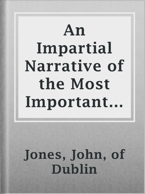 Title details for An Impartial Narrative of the Most Important Engagements Which Took Place Between His Majesty's Forces and the Rebels, During the Irish Rebellion, 1798. by of Dublin John Jones - Available