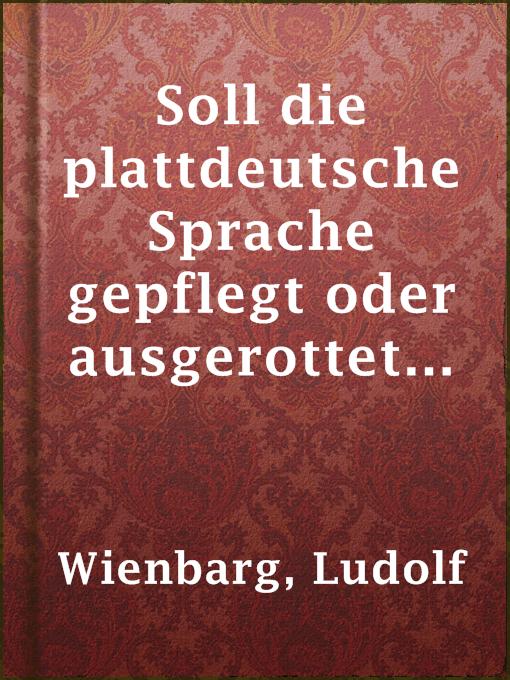 Title details for Soll die plattdeutsche Sprache gepflegt oder ausgerottet werden? by Ludolf Wienbarg - Available
