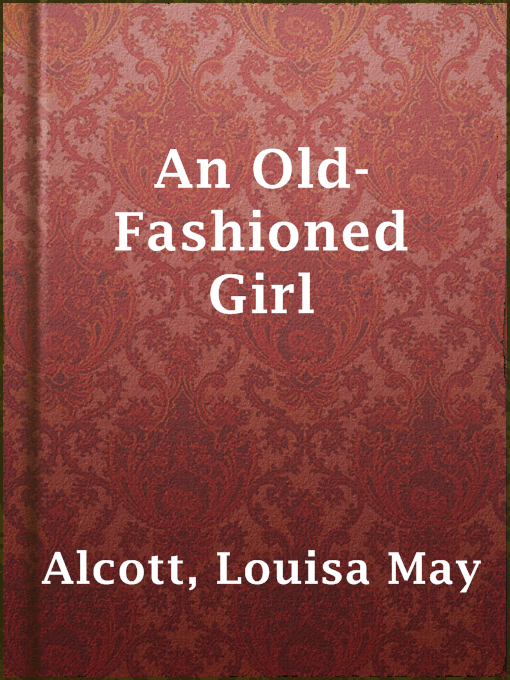 Title details for An Old-Fashioned Girl by Louisa May Alcott - Available