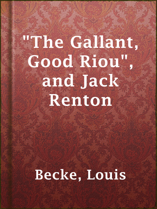"""Title details for """"The Gallant, Good Riou"""", and Jack Renton by Louis Becke - Available"""