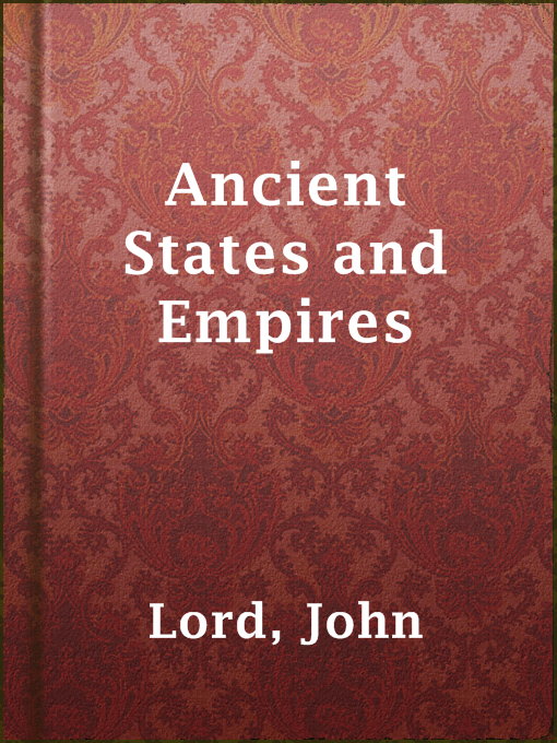 Title details for Ancient States and Empires by John Lord - Available