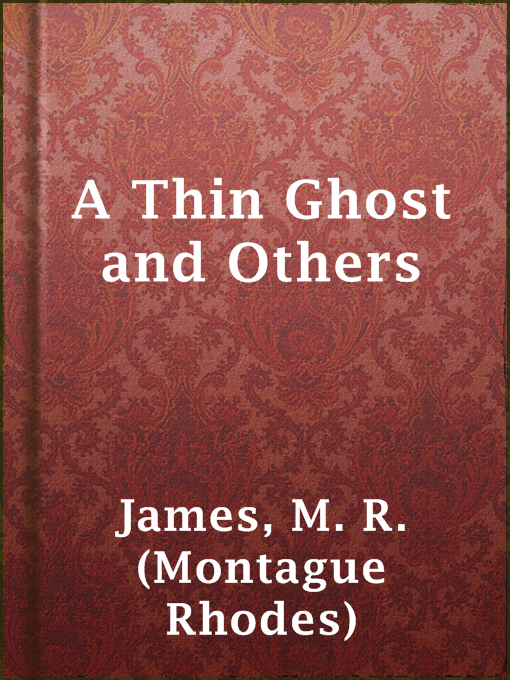 Title details for A Thin Ghost and Others by M. R. (Montague Rhodes) James - Available