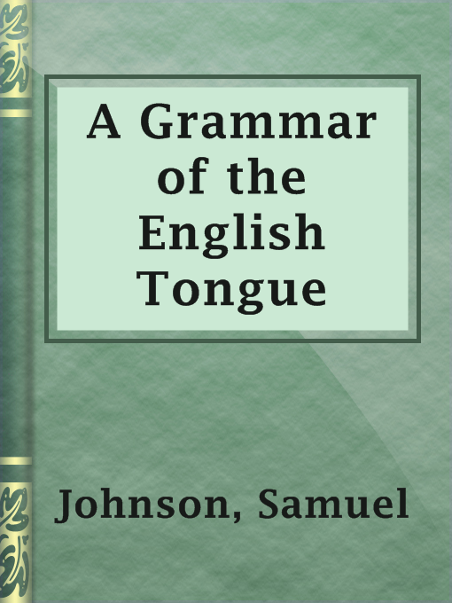 Title details for A Grammar of the English Tongue by Samuel Johnson - Available