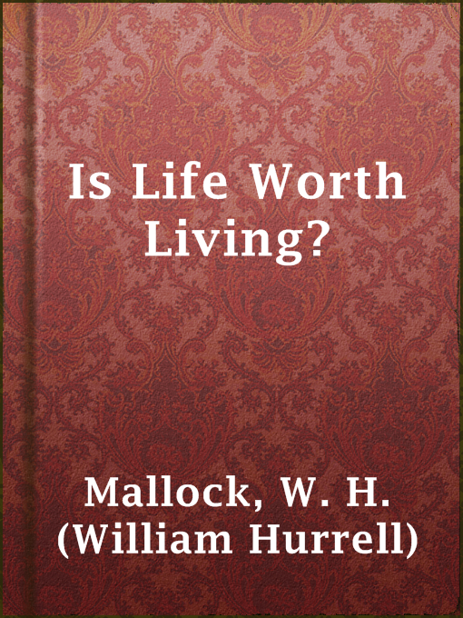 Title details for Is Life Worth Living? by W. H. (William Hurrell) Mallock - Available