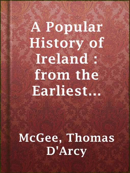 Title details for A Popular History of Ireland : from the Earliest Period to the Emancipation of the Catholics - Volume 2 by Thomas D'Arcy McGee - Available