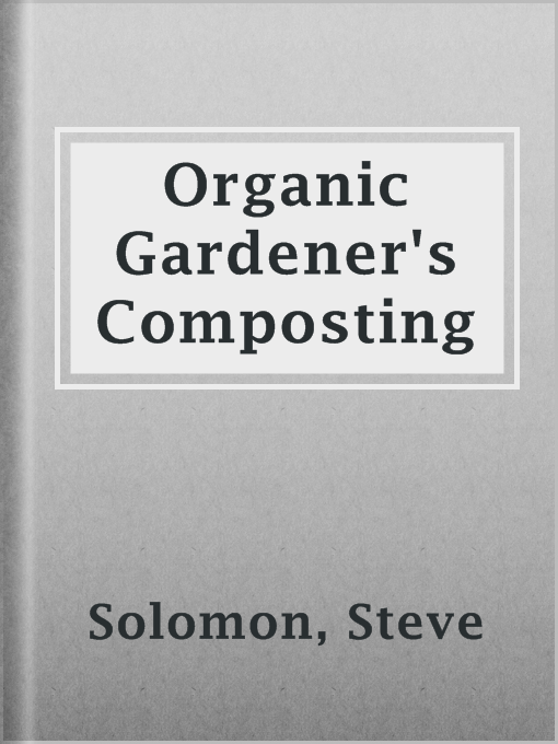 Title details for Organic Gardener's Composting by Steve Solomon - Available
