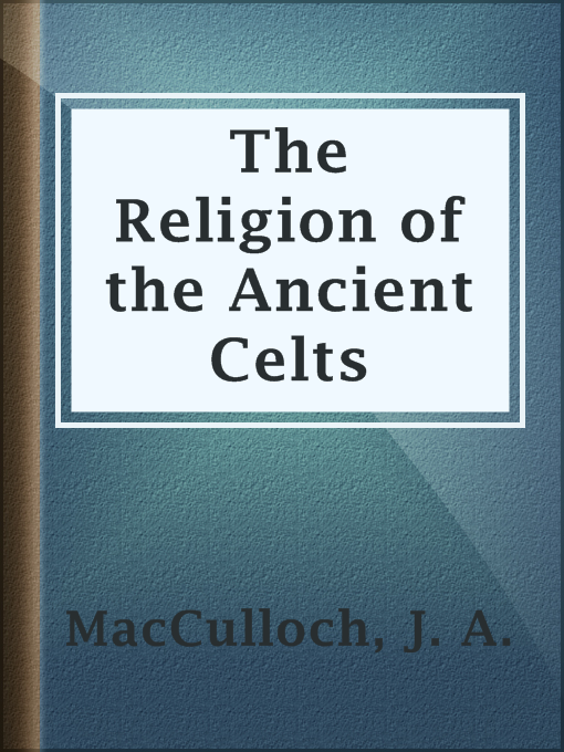 Title details for The Religion of the Ancient Celts by J. A. MacCulloch - Available