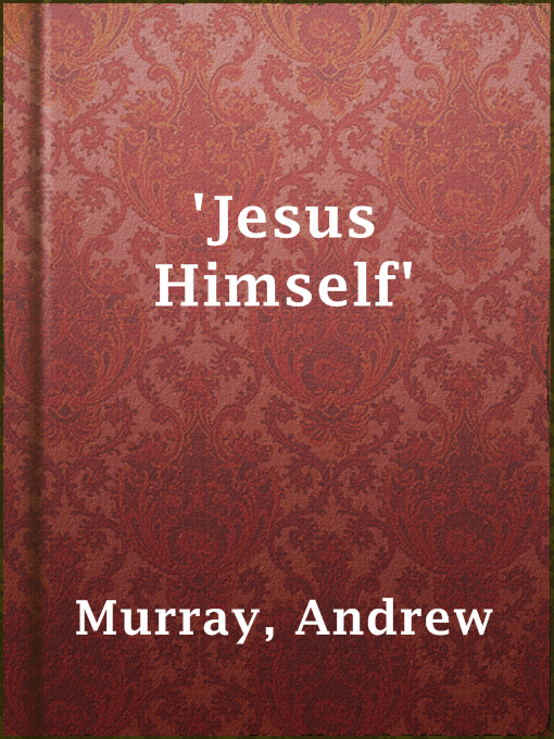 Title details for 'Jesus Himself' by Andrew Murray - Available