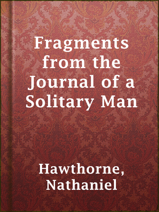 Title details for Fragments from the Journal of a Solitary Man by Nathaniel Hawthorne - Available