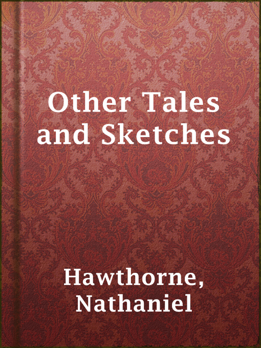 Title details for Other Tales and Sketches by Nathaniel Hawthorne - Wait list